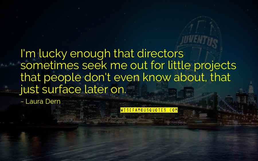 Little People Quotes By Laura Dern: I'm lucky enough that directors sometimes seek me