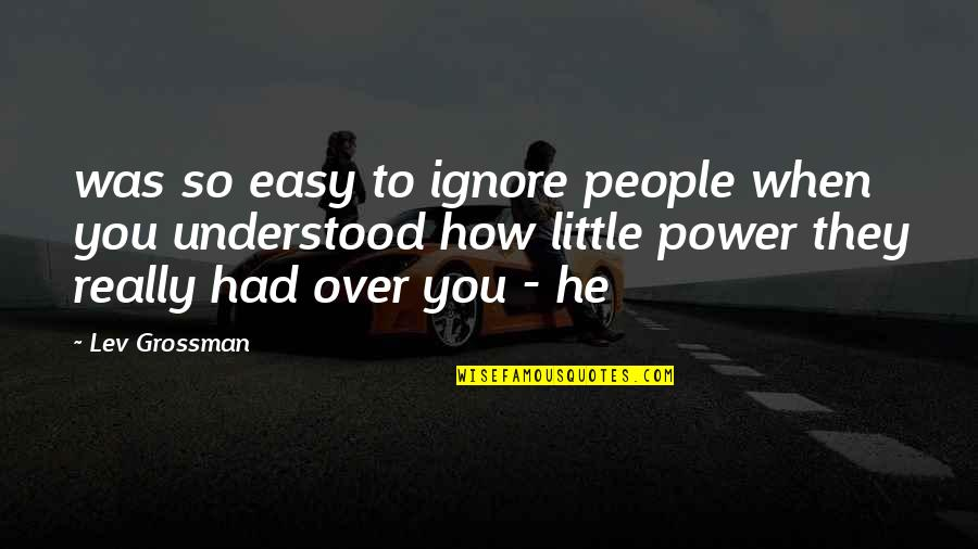 Little People Quotes By Lev Grossman: was so easy to ignore people when you