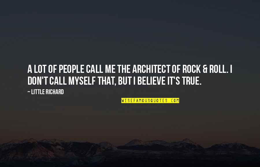 Little People Quotes By Little Richard: A lot of people call me the architect