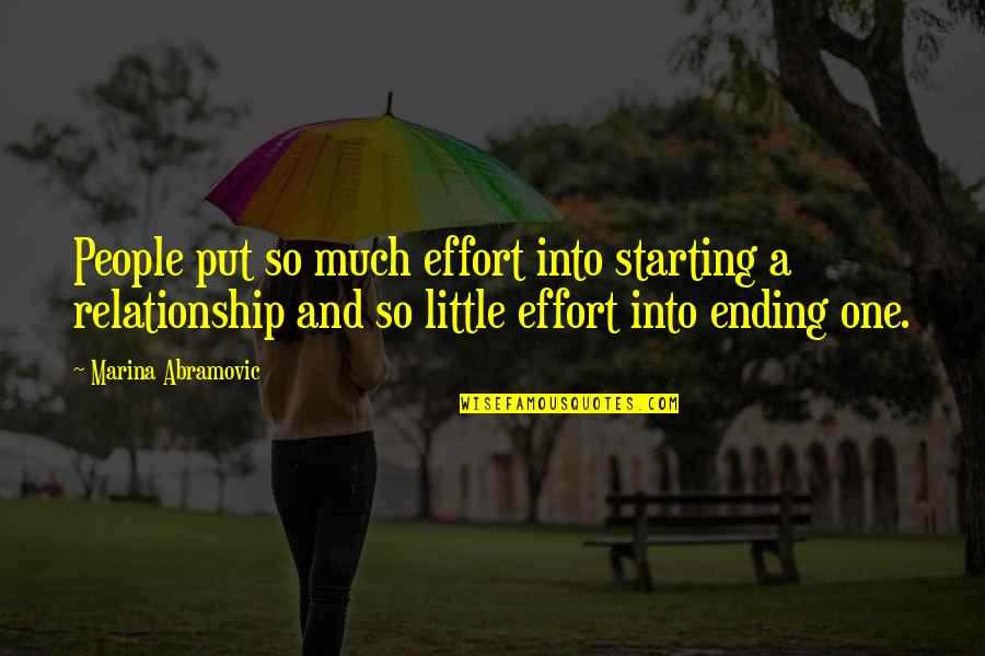 Little People Quotes By Marina Abramovic: People put so much effort into starting a