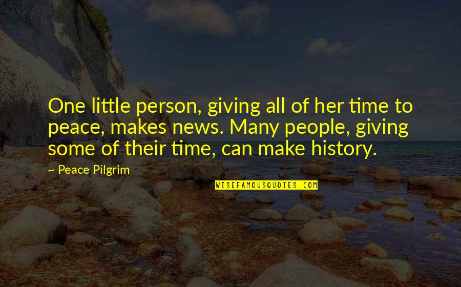 Little People Quotes By Peace Pilgrim: One little person, giving all of her time