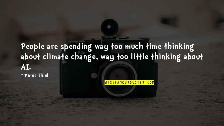 Little People Quotes By Peter Thiel: People are spending way too much time thinking