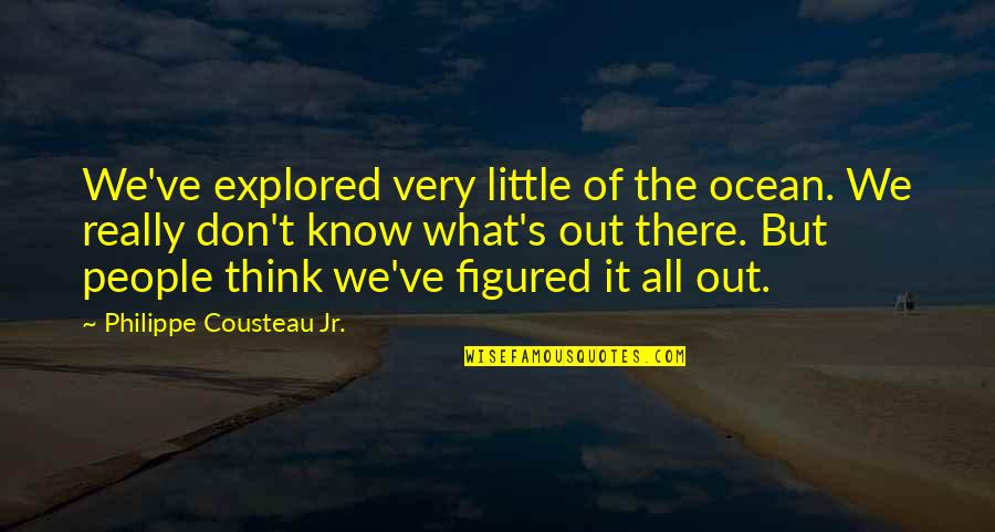 Little People Quotes By Philippe Cousteau Jr.: We've explored very little of the ocean. We