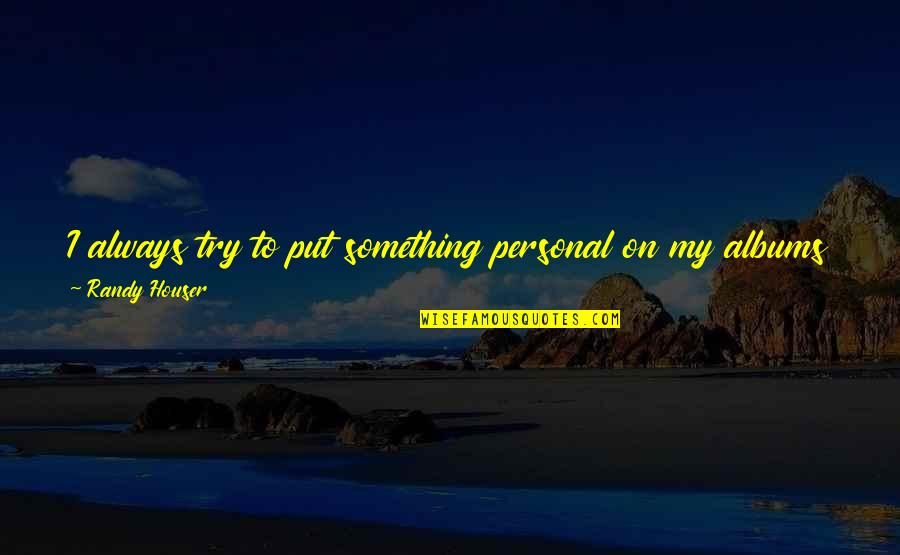 Little People Quotes By Randy Houser: I always try to put something personal on