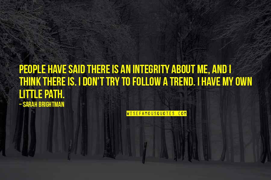 Little People Quotes By Sarah Brightman: People have said there is an integrity about