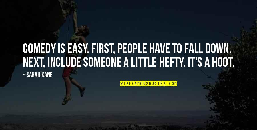 Little People Quotes By Sarah Kane: Comedy is easy. First, people have to fall