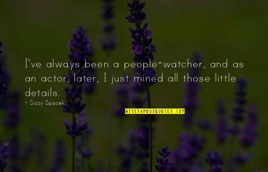 Little People Quotes By Sissy Spacek: I've always been a people-watcher, and as an