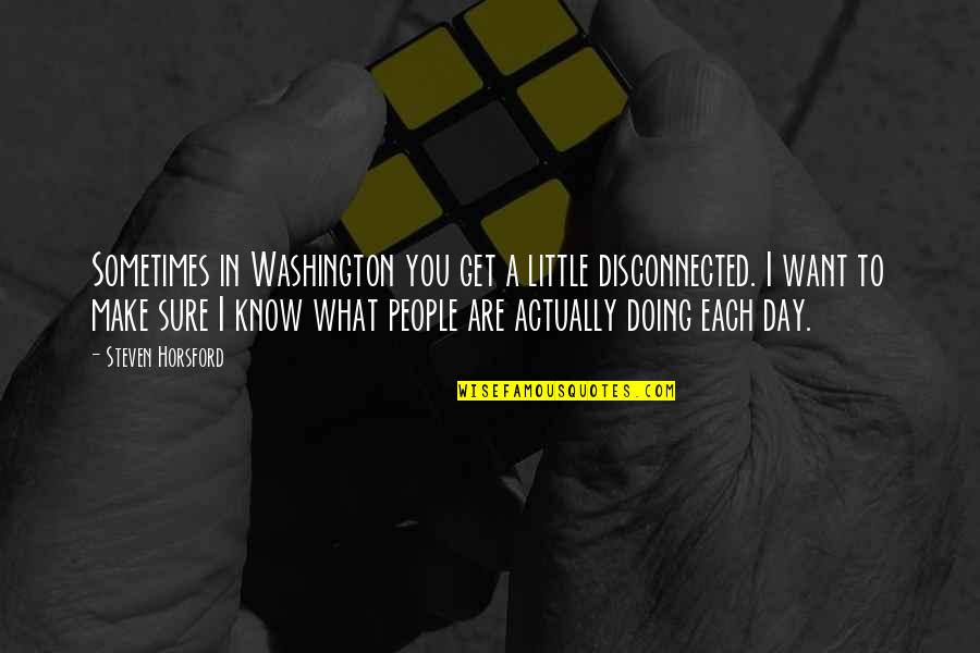 Little People Quotes By Steven Horsford: Sometimes in Washington you get a little disconnected.