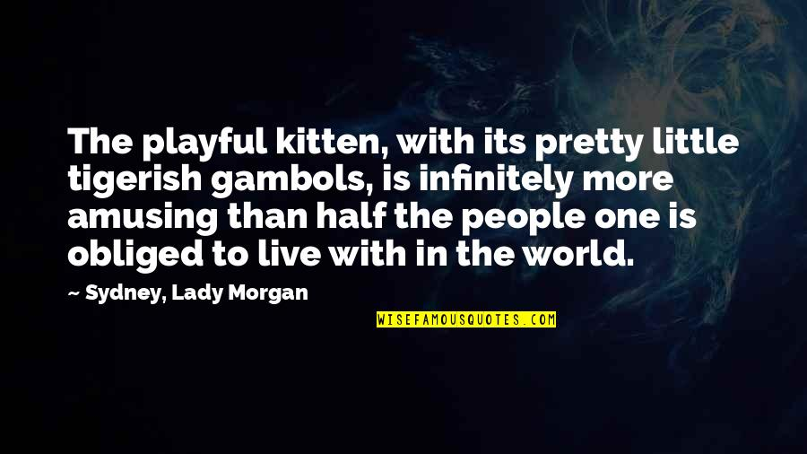 Little People Quotes By Sydney, Lady Morgan: The playful kitten, with its pretty little tigerish