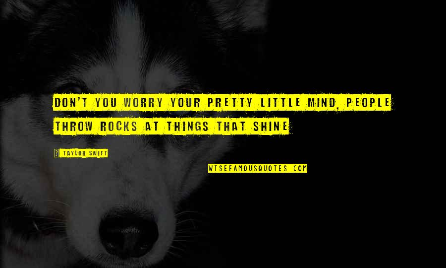 Little People Quotes By Taylor Swift: Don't you worry your pretty little mind, people