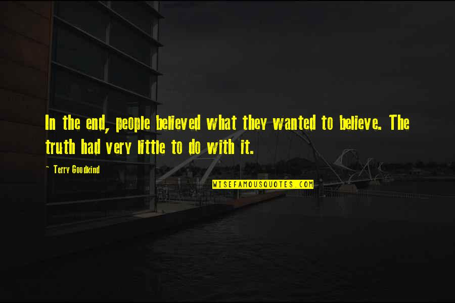 Little People Quotes By Terry Goodkind: In the end, people believed what they wanted