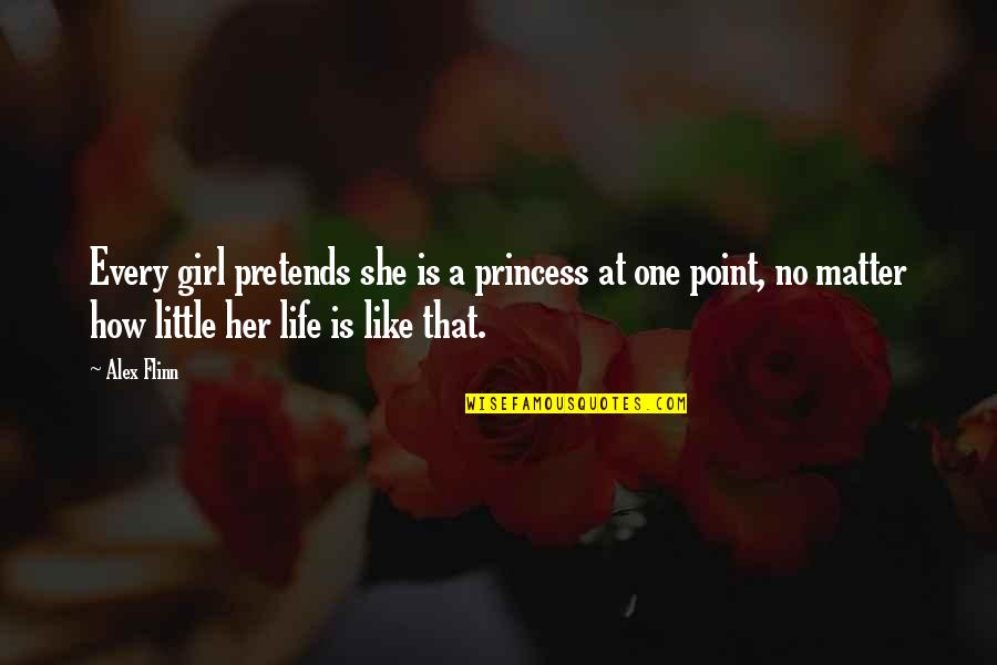 Little Princess Quotes By Alex Flinn: Every girl pretends she is a princess at