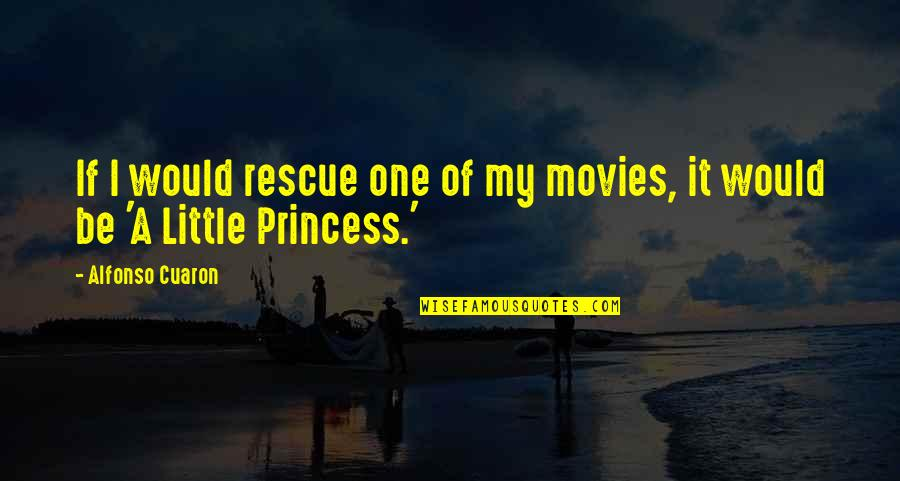 Little Princess Quotes By Alfonso Cuaron: If I would rescue one of my movies,