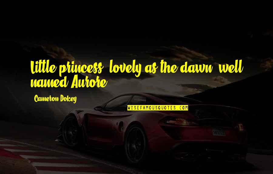 Little Princess Quotes By Cameron Dokey: Little princess, lovely as the dawn, well named