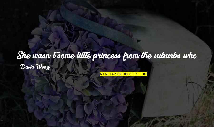Little Princess Quotes By David Wong: She wasn't some little princess from the suburbs