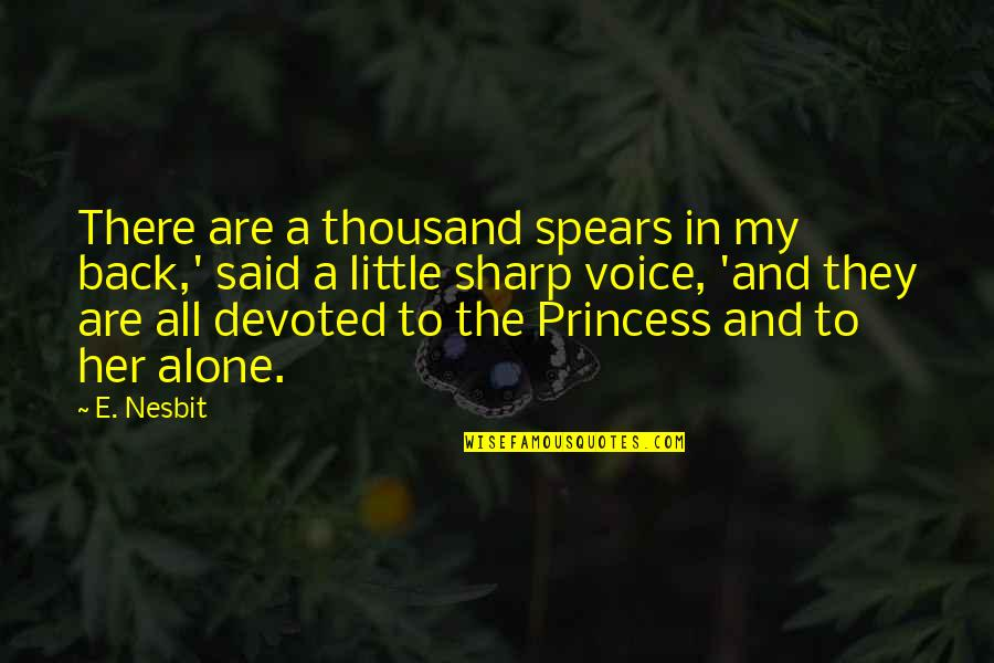 Little Princess Quotes By E. Nesbit: There are a thousand spears in my back,'
