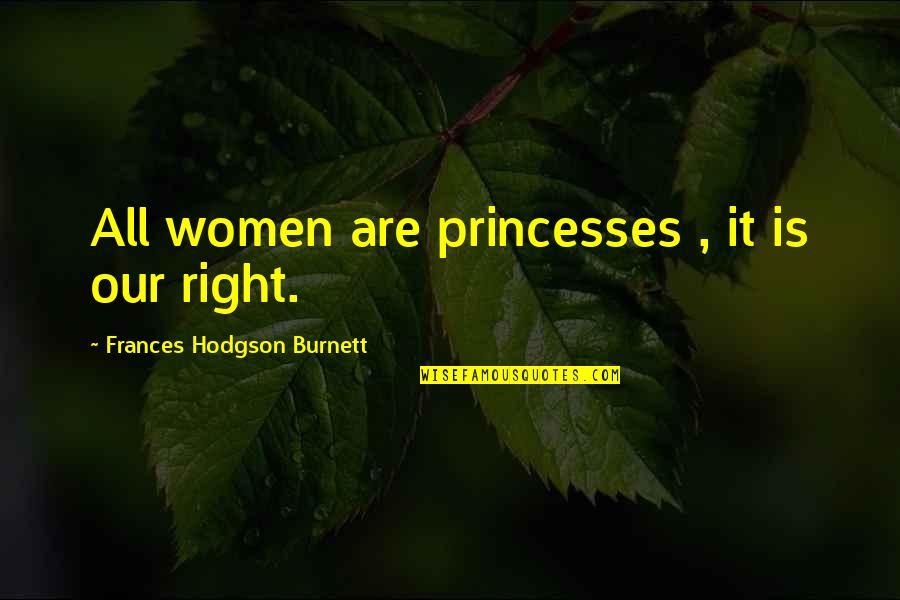 Little Princess Quotes By Frances Hodgson Burnett: All women are princesses , it is our