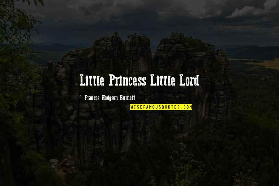 Little Princess Quotes By Frances Hodgson Burnett: Little Princess Little Lord