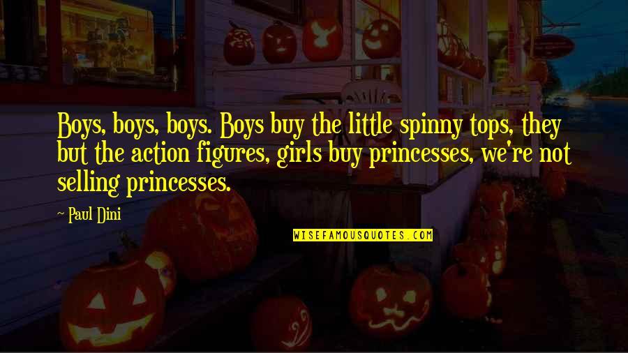 Little Princess Quotes By Paul Dini: Boys, boys, boys. Boys buy the little spinny