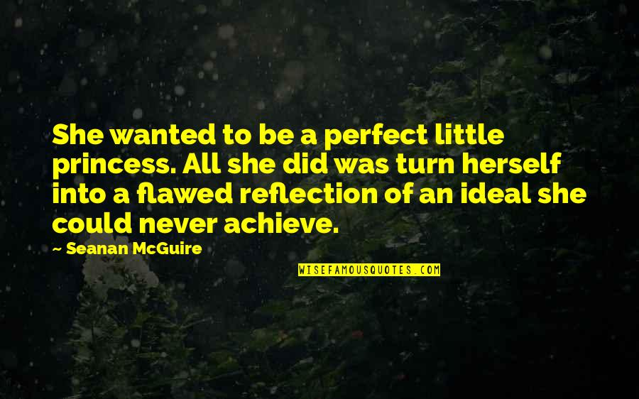 Little Princess Quotes By Seanan McGuire: She wanted to be a perfect little princess.