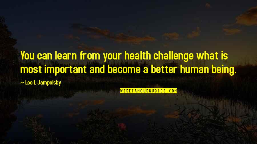 Little Rock 1957 Quotes By Lee L Jampolsky: You can learn from your health challenge what