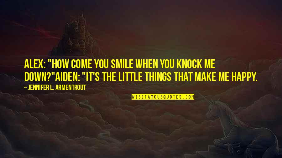 "Little Things Make You Smile Quotes By Jennifer L. Armentrout: ALEX: ""How come you smile when you knock"