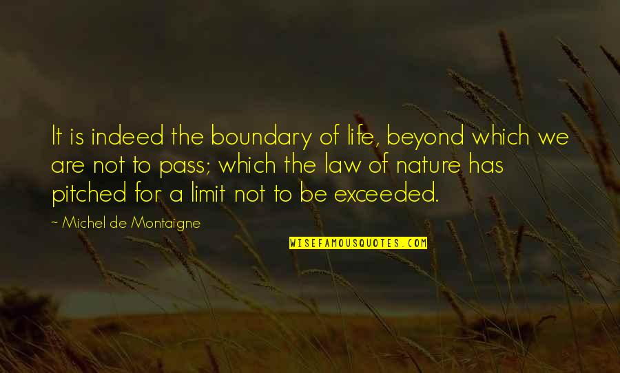 Little Things Make You Smile Quotes By Michel De Montaigne: It is indeed the boundary of life, beyond