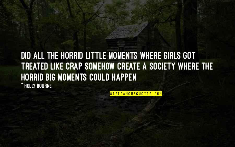 Little Vs Big Quotes By Holly Bourne: Did all the horrid little moments where girls
