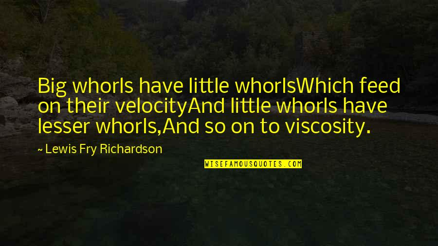 Little Vs Big Quotes By Lewis Fry Richardson: Big whorls have little whorlsWhich feed on their