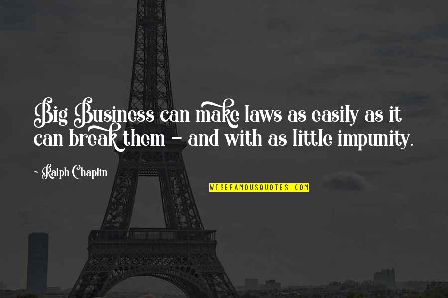 Little Vs Big Quotes By Ralph Chaplin: Big Business can make laws as easily as