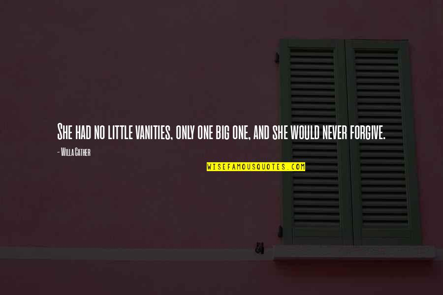 Little Vs Big Quotes By Willa Cather: She had no little vanities, only one big