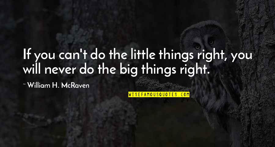 Little Vs Big Quotes By William H. McRaven: If you can't do the little things right,