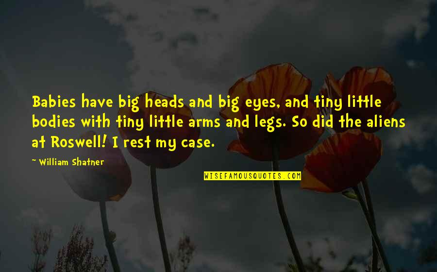 Little Vs Big Quotes By William Shatner: Babies have big heads and big eyes, and