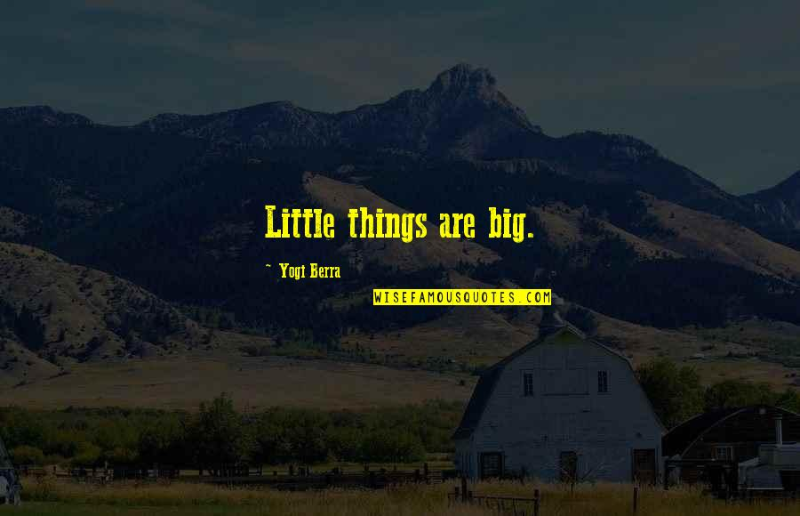 Little Vs Big Quotes By Yogi Berra: Little things are big.