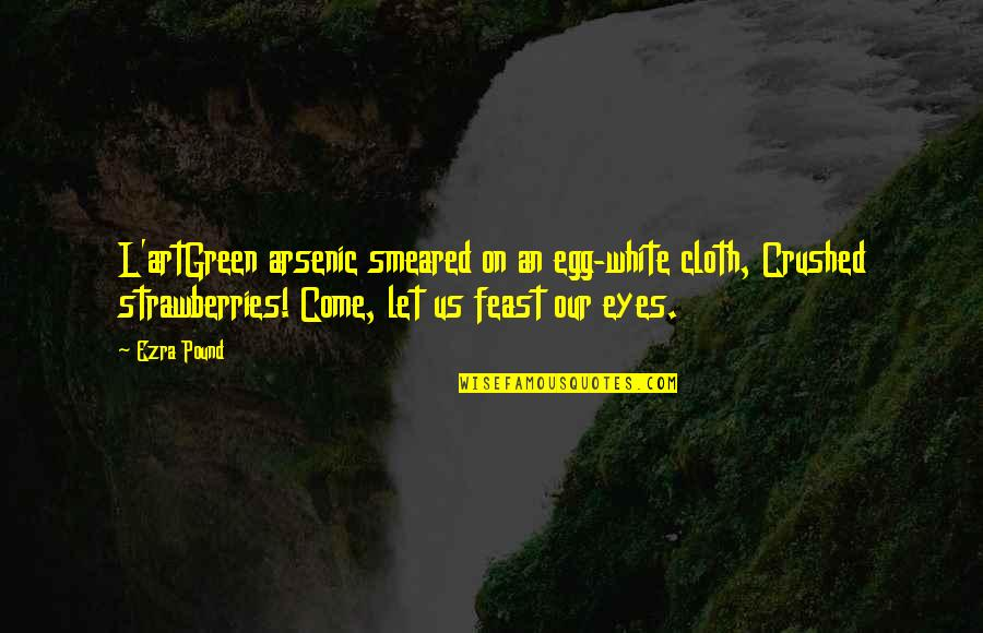 Live A Crazy Life Quotes By Ezra Pound: L'artGreen arsenic smeared on an egg-white cloth, Crushed