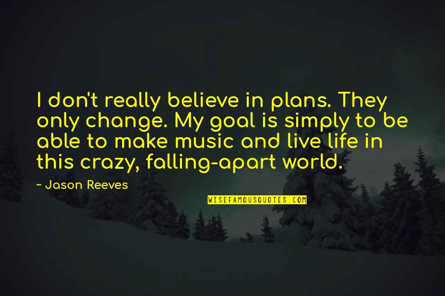 Live A Crazy Life Quotes By Jason Reeves: I don't really believe in plans. They only