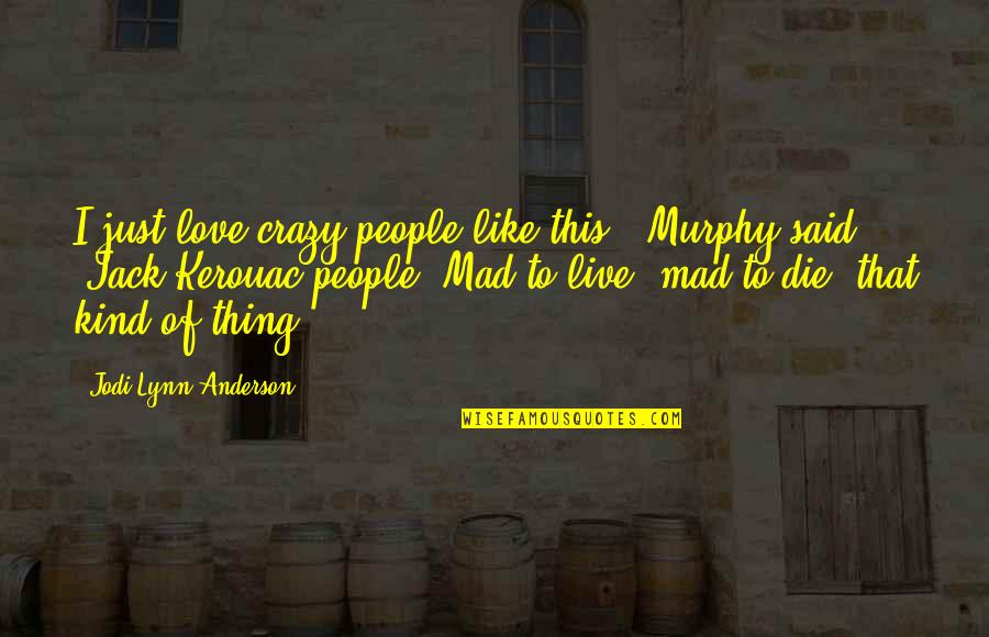 Live A Crazy Life Quotes By Jodi Lynn Anderson: I just love crazy people like this,' Murphy