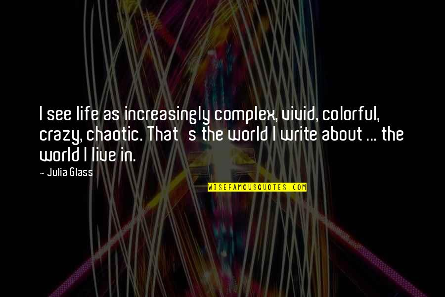 Live A Crazy Life Quotes By Julia Glass: I see life as increasingly complex, vivid, colorful,