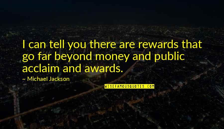 Live A Crazy Life Quotes By Michael Jackson: I can tell you there are rewards that