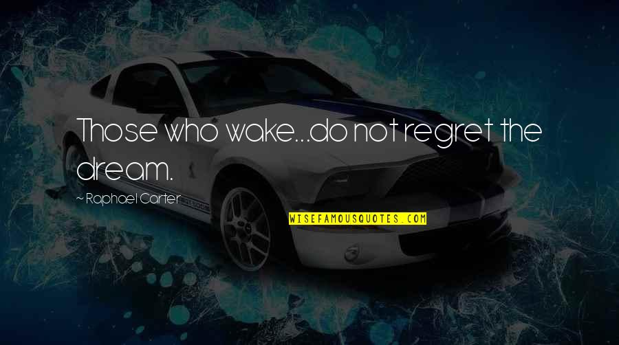 Live A Crazy Life Quotes By Raphael Carter: Those who wake...do not regret the dream.