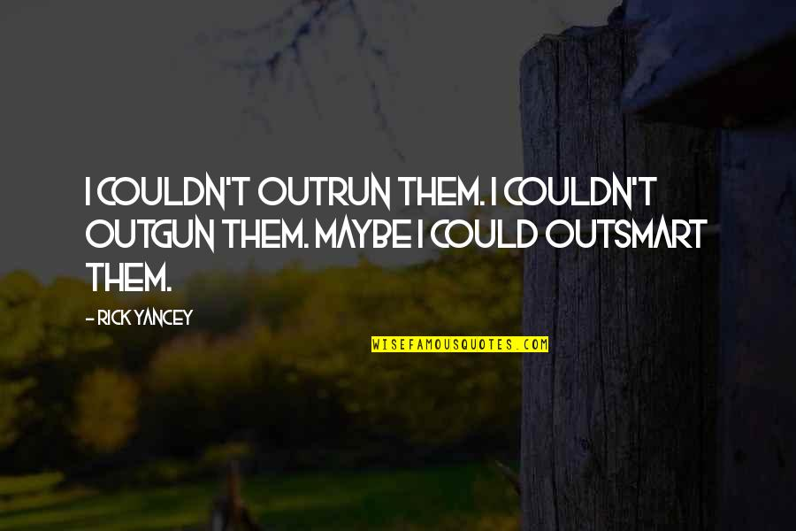 Live A Crazy Life Quotes By Rick Yancey: I couldn't outrun them. I couldn't outgun them.