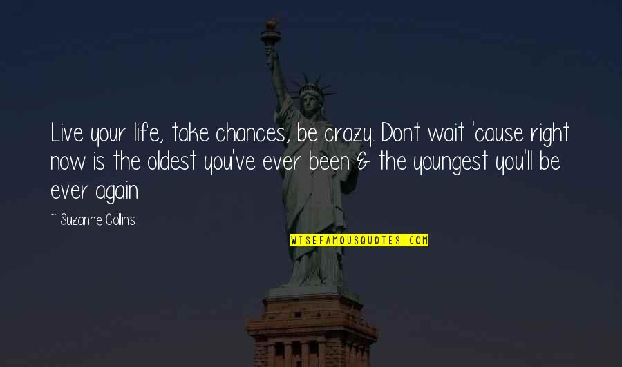 Live A Crazy Life Quotes By Suzanne Collins: Live your life, take chances, be crazy. Dont