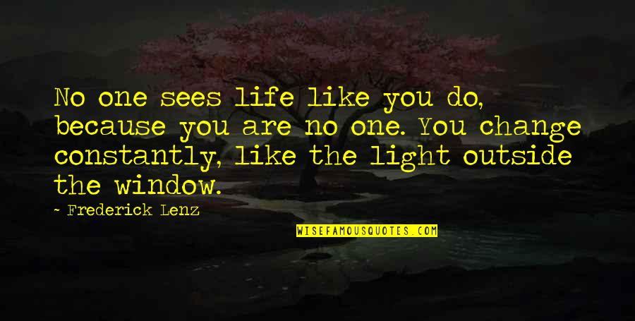 Live A Little Love A Lot Quotes By Frederick Lenz: No one sees life like you do, because