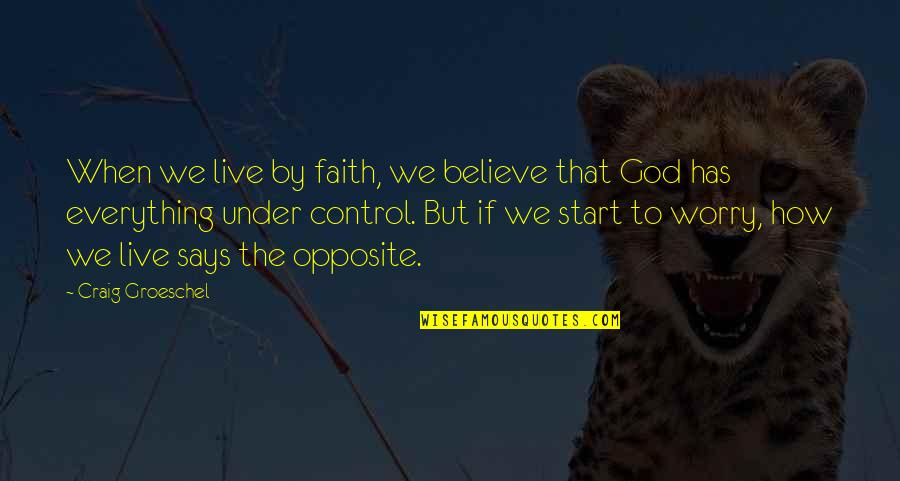 Live Everything To God Quotes By Craig Groeschel: When we live by faith, we believe that