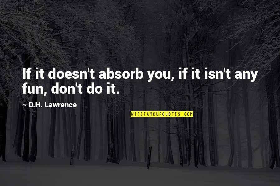 Live Everything To God Quotes By D.H. Lawrence: If it doesn't absorb you, if it isn't