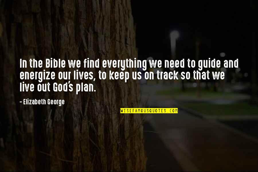 Live Everything To God Quotes By Elizabeth George: In the Bible we find everything we need