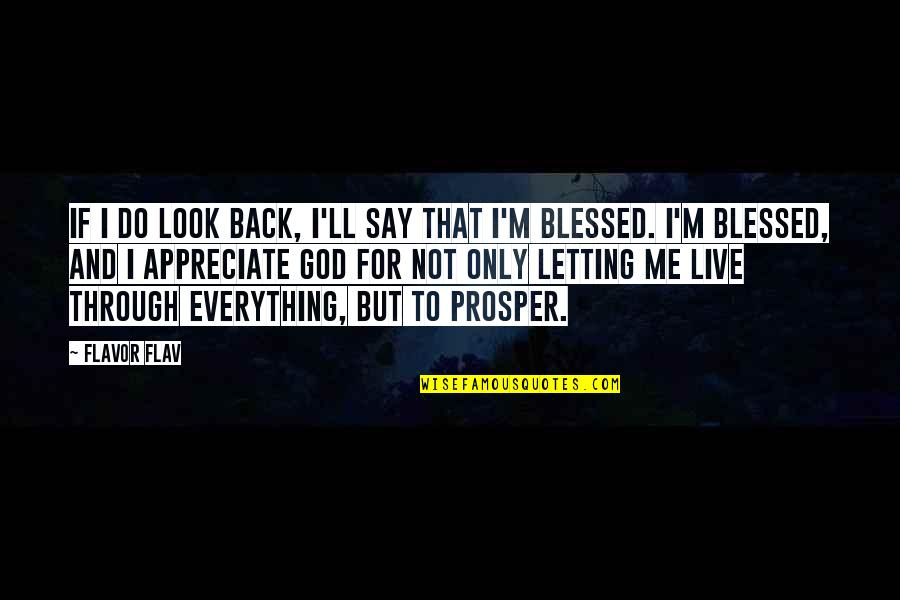 Live Everything To God Quotes By Flavor Flav: If I do look back, I'll say that