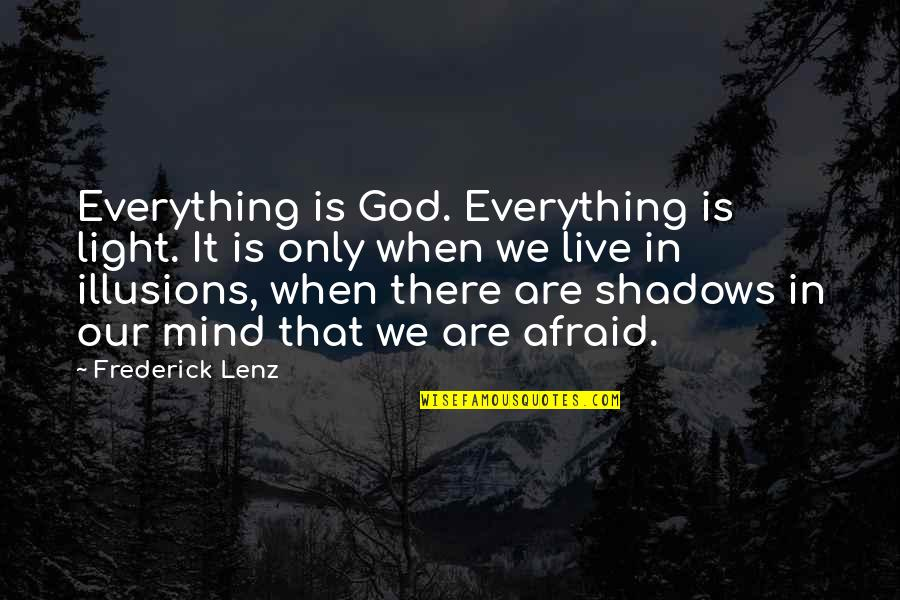 Live Everything To God Quotes By Frederick Lenz: Everything is God. Everything is light. It is