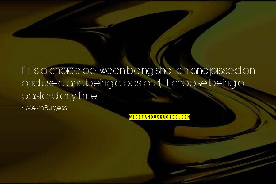 Live Everything To God Quotes By Melvin Burgess: If it's a choice between being shat on