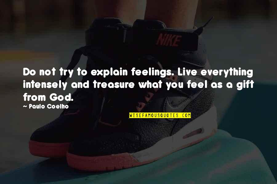 Live Everything To God Quotes By Paulo Coelho: Do not try to explain feelings. Live everything